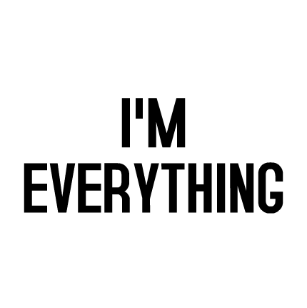 I'm everything
