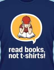 Read Books, Not T-Shirts!