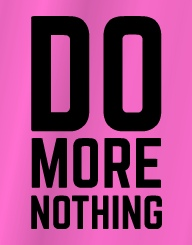 Do More Nothing