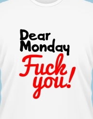 Dear Monday, Fuck You!