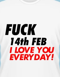 Fuck 14th Feb, I love you everyday!