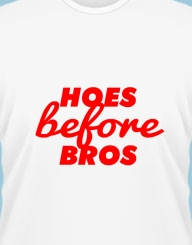 Hoes before bros