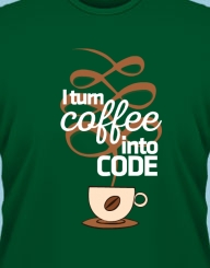 I Turn Coffee Into Code'