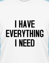 I have everything I need