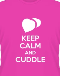Keep Calm and Cuddle'