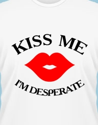 Kiss me, I'm desperate