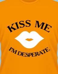 Kiss me, I'm desperate'