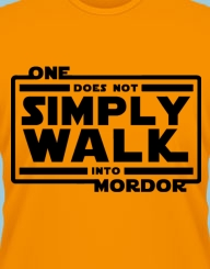 One Does Not Simply Walk into Mordor!'