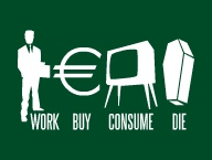 Work Buy Consume Die'